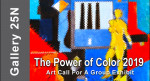 "Call For Entries for ""The Power of Color 2019 "" 15 Artist(s) Exhibit at Gallery 25N"