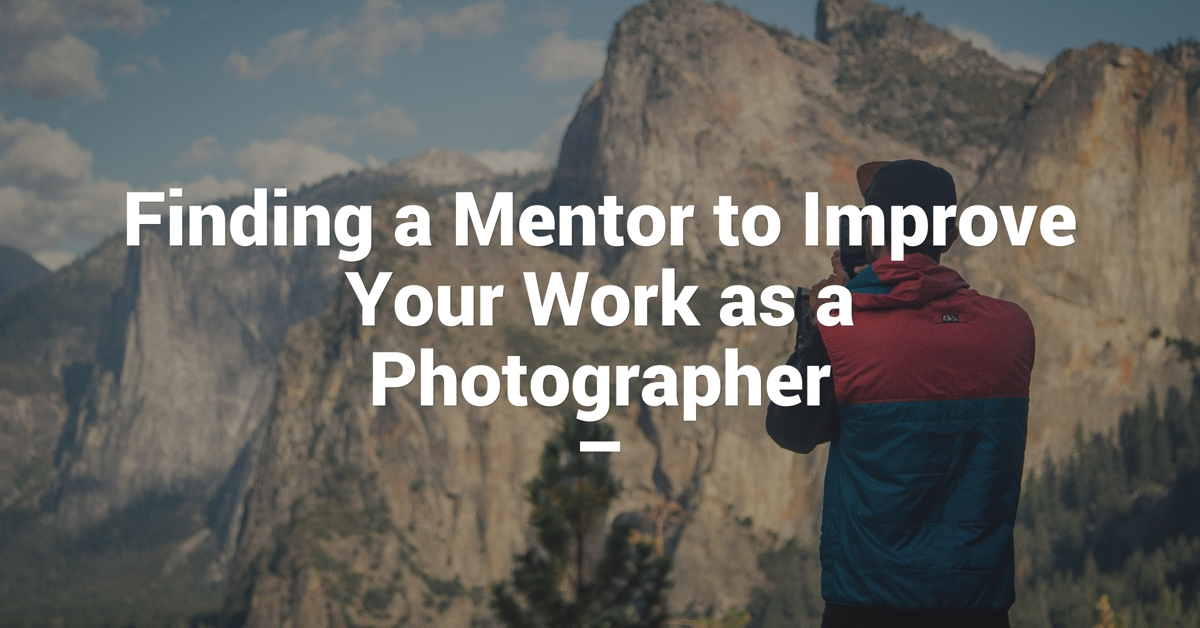 Finding a Mentor to Improve Your Work as a Photographer