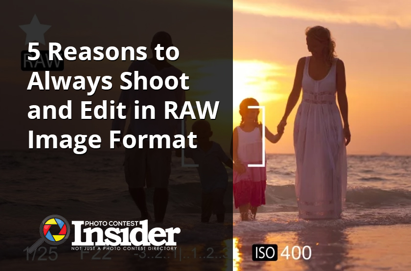 5 Reasons to Always Shoot and Edit in RAW Image Format