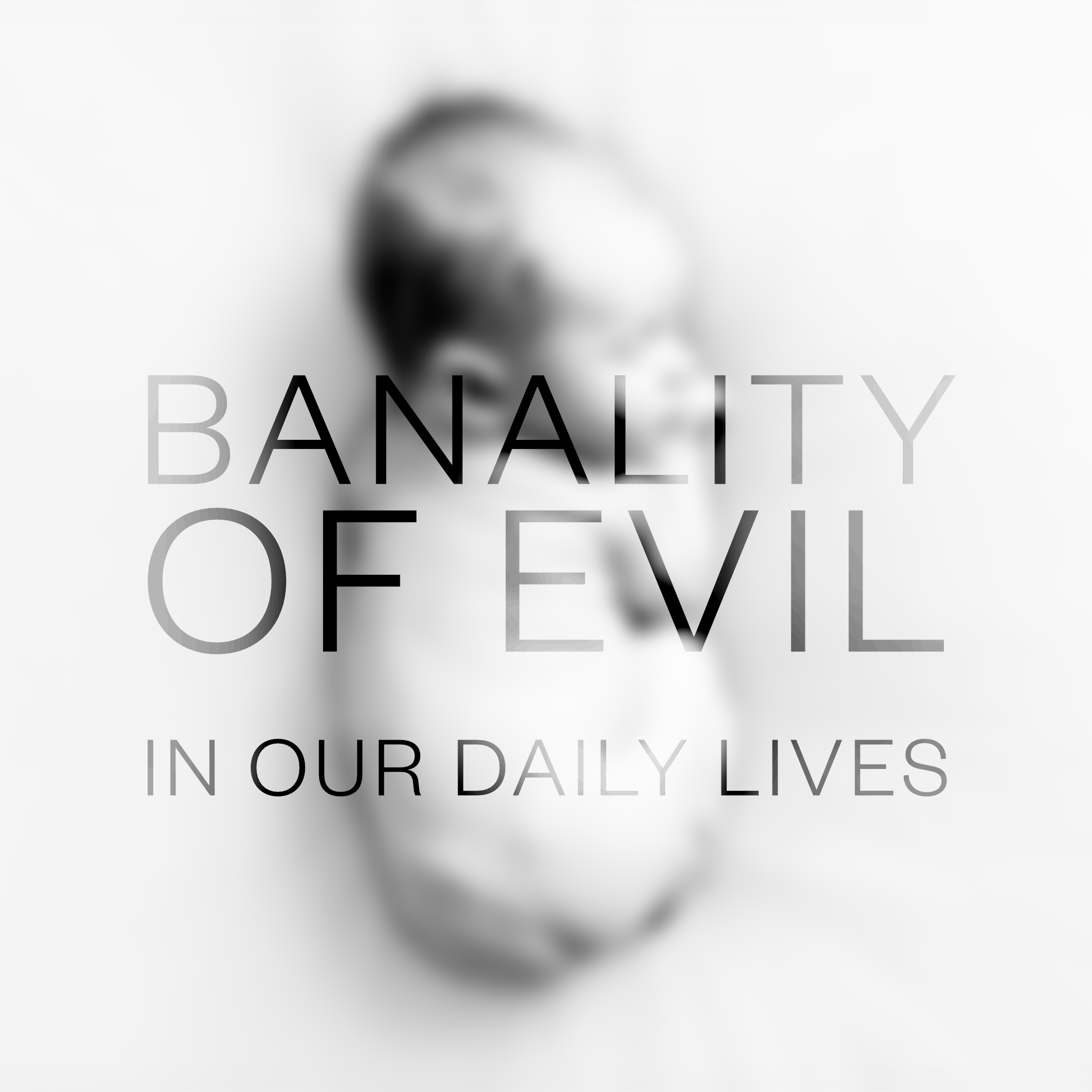 The Banality of Evil in our Daily Lives